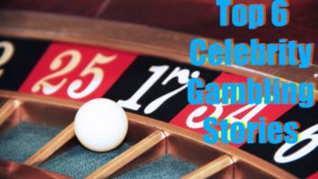 Top 6 Celebrity Gambling Stories
